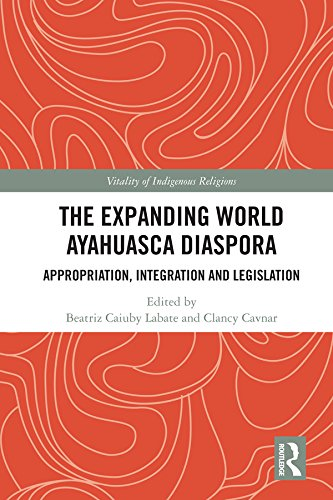 The Expanding World Ayahuasca Diaspora: Appropriation, Integration and Legislation (Vitality of Indigenous Religions)