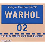 Andy Warhol Catalogue Raisonné: Warhol: Paintings and Sculpture 1964-1965 - Volume 02: The Andy Warhol Catalogue Raisonne (Andy Warhol Catalogue Raisonnee)