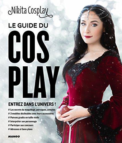 Le Guide du cosplay : Entrez dans l'univers !