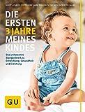 Die ersten 3 Jahre meines Kindes: Das umfassende Standardwerk zu Entwicklung, Gesundheit und Erziehung (GU Einzeltitel Partnerschaft & Familie) - Birgit Gebauer-Sesterhenn, Anne Pulkkinen, Katrin Edelmann