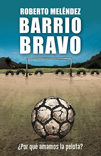 Barrio Bravo: ¿Por qué amamos la pelota?