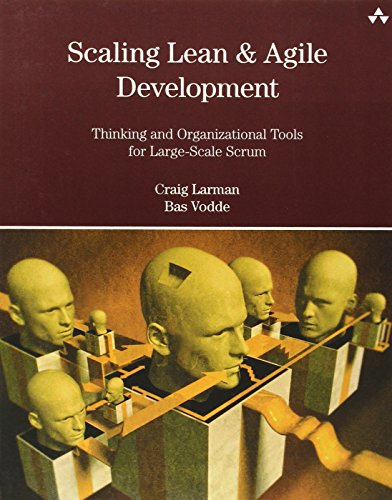 Scaling Lean and Agile Development: Thinking and Organizational Tools for Large-Scale Scrum: Successful Large, Multisite and Offshore Products with Large-scale Scrum (Agile Software Development)