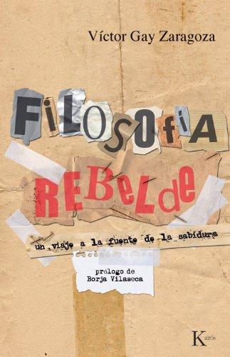 Filosofía rebelde: Un viaje a la fuente de la sabiduría (Sabiduría Perenne) por Víctor Gay Zaragoza