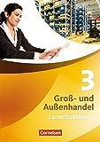 Gro?- und Au?enhandel - Kaufleute Gro?- und Au?enhandel: Band 3 - Arbeitsbuch mit Lernsituationen