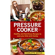 PRESSURE COOKER: DUMP DINNERS: Healthy and Nutritious Recipes to Save You Time and Money (Cookbook, Quick Meals, Slow Cooker, Crock Pot) (English Edition)