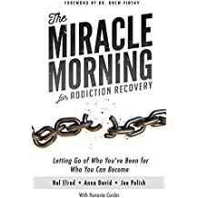 The Miracle Morning for Addiction Recovery: Letting Go of Who You've Been for Who You Can Become: Volume 12