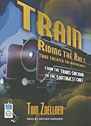 Train: Riding the Rails That Created the Modern World---from the Trans-Siberian to the Southwest Chief by Tom Zoellner (2014-01-30)