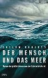 Der Mensch und das Meer: Warum der größte Lebensraum der Erde in Gefahr ist - Callum Roberts