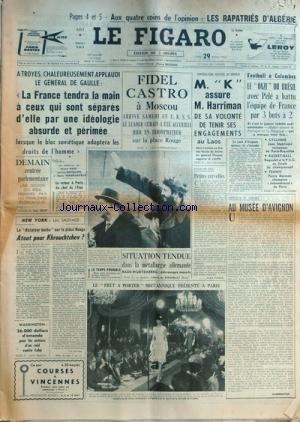 FIGARO (LE) [No 5803] du 29/04/1963 - les rapatries d'algerie a troyes de gaulle applaudi par bassi, boitouzet et perier-daville fidel castro a moscou new york , le dictateur barbu sur la place rouge - atout pour khrouchtchev par sauvage situation tendue dans la metallurgie allemande - debrayages massifs a bade-wurtemberg par de kergorlay - le pret-a-porter britannique presente a paris au musee d'avignon par guermantes petites cervelles par frossard khrouchtchev assure harriman de sa volonte de par Collectif