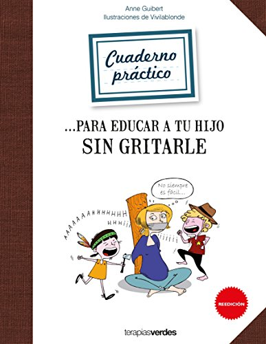 Cuaderno práctico para educar a tu hijo sin gritarle (Terapias Cuadernos ejercicios) por ANNE GUIBERT