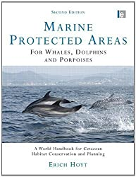 Marine Protected Areas for Whales, Dolphins and Porpoises: A World Handbook for Cetacean Habitat Conservation and Planning 2nd by Hoyt, Erich (2011) Paperback