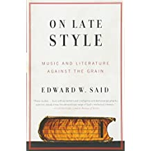 On Late Style: Music and Literature Against the Grain (Vintage)