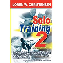 Solo Training: The Martial Artist's Guide to Building the Core for Stronger, Faster and More Effective Grappling, Kicking and Punching