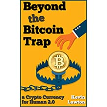 Beyond the Bitcoin Trap: a Crypto Currency for Human 2.0 (Rapid Insights Series Book 1) (English Edition)