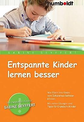 Entspannte Kinder lernen besser: Wie Eltern ihre Kinder vom Schulstress befreien können. Mit vielen Übungen und Tipps für Grundschulkinder