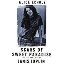 Scars Of Sweet Paradise: The Life and Times of Janis Joplin by Alice Echols (7-Jun-2001) Paperback