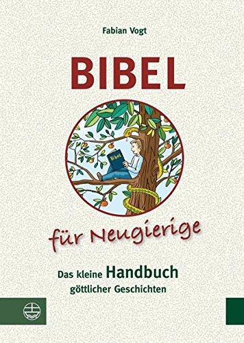Bibel für Neugierige: Das kleine Handbuch göttlicher Geschichten