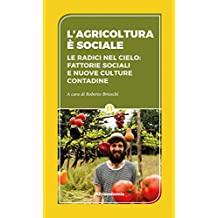 L'agricoltura è sociale: Le radici nel cielo: fattorie sociali e nuove culture contadine
