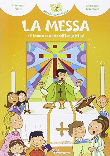 La Messa e il tesoro nascosto dell'Eucaristia! Ediz. illustrata