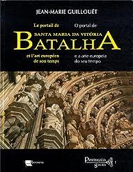 Le portail de Santa Maria da Vitoria Batalha et l'art européen de son temps : Circulations des artistes et des formes dans l'Europe gothique, édition bilingue français-portugais