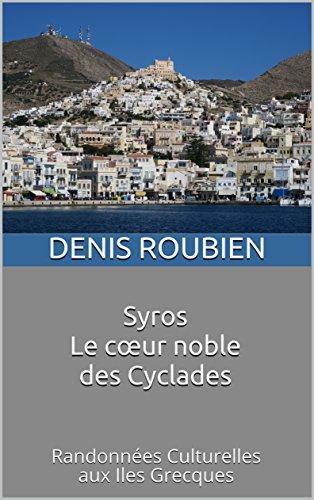 Couverture du livre Syros. Le cœur noble des Cyclades: Randonnées Culturelles aux Iles Grecques