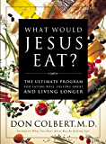 The What Would Jesus Eat Cookbook: The Ultimate Program for Eating Well, Feeling Great, and Living Longer (English Edition)