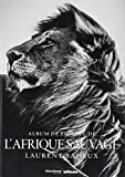 Laurent Baheux. Album de famille de l'Afrique sauvage