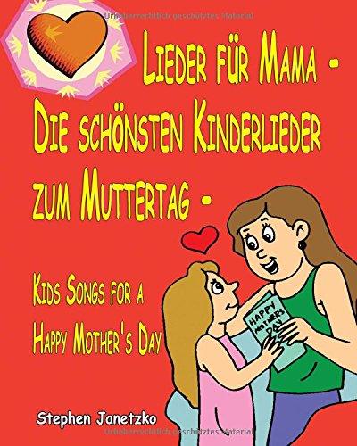 Lieder für Mama - Die schönsten Kinderlieder zum Muttertag - Kids Songs for a Happy Mother's Day: Das Liederbuch mit allen Texten, Noten und Gitarrengriffen zum Mitsingen und Mitspielen