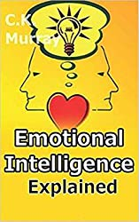 Emotional Intelligence Explained - How to Master Emotional Intelligence and Unlock Your True Ability (Interpersonal Relations, Soft Skills, Emotional Health, ... Leadership Skills) (English Edition)