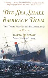 The Sea Shall Embrace Them: The Tragic Story of the Steamship Arctic by David W. Shaw (2003-05-06)