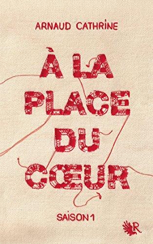 Arnaud Cathrine – À la place du coeur (Rentrée Littéraire 2016)