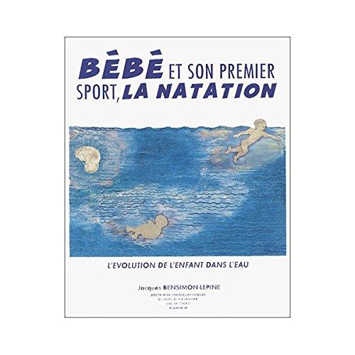 Bébé et son premier sport, la natation par Jacques Bensimon-Lepine