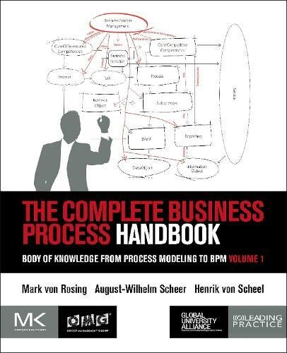 Business Information I Systems (The Complete Business Process Handbook: Body of Knowledge from Process Modeling to BPM, Volume I)