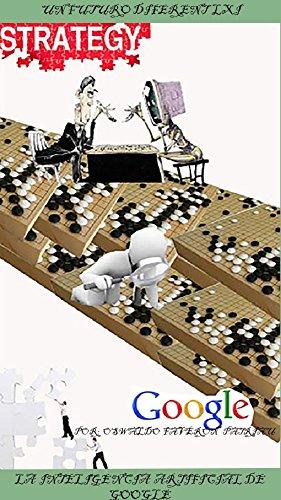 La Inteligencia Artificial de Google (Un Futuro Diferente nº 21) por OSWALDO FAVERÓN PATRIIAU