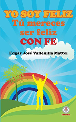Yo soy feliz. Tu mereces ser feliz con FE eBook: Edgar José ...