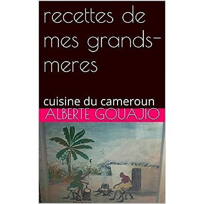 recettes de mes grands-meres: cuisine du cameroun