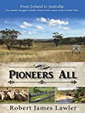 Pioneers All: From Ireland to Australia - One Family's Struggle to Build a Home in the Colony of New South Wales (English Edition)