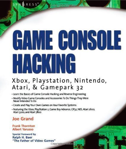 Game Console Hacking: Xbox, PlayStation, Nintendo, Game Boy, Atari, & Gamepark 32: Have Fun While Voiding Your Warranty: Xbox, PlayStation, Nintendo, Game Boy, Atari, Sega by Grand, Joe published by Syngress (2004)