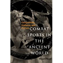 Combat Sports in the Ancient World: Competition, Violence, and Culture (Sport and History Series)