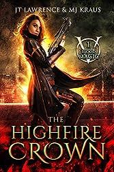 The HighFire Crown: An Urban Fantasy Action Adventure: (Blood Magic: Book 1)