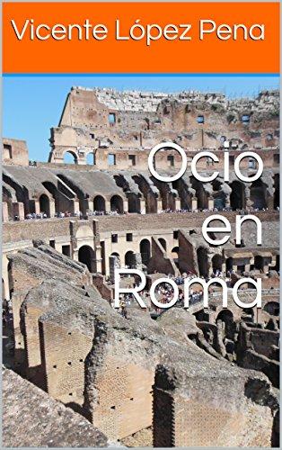 Ocio en Roma por Vicente López Pena