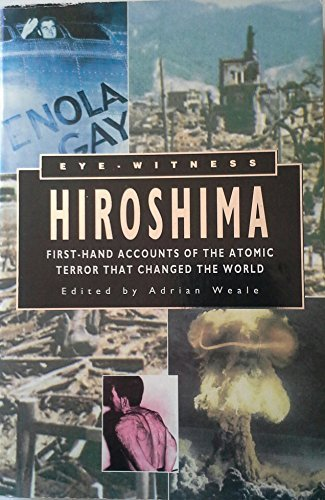 Portada del libro Eyewitness Hiroshima: First-Hand Accounts of the Atomic Terror That Changed the World by Adrian Weale (1995-08-02)