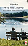 Unsere heile Anglerwelt: Macken und Mucken der Petrijünger und ihrer Fische (Frieling - Freizeit)