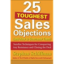 25 Toughest Sales Objections-and How to Overcome Them by Stephan Schiffman (2011-06-13)