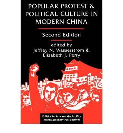 POPULAR PROTEST AND POLITICAL CULTURE IN MODERN CHINA (POLITICS IN ASIA & THE PACIFIC) BY (Author)Wasserstrom, Jeffrey N[Paperback]Nov-1994