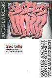 Sex tells: Sexualforschung als Gesellschaftskritik (Konkret Texte)