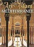 L'art de l'Islam en Méditerranée - D'Istanbul à Cordoue