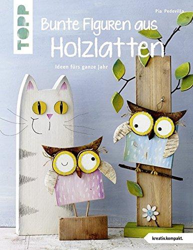 Bunte Figuren aus Holzlatten (kreativ.kompakt.): Ideen fürs ganze Jahr