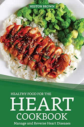 Healthy Food for the Heart Cookbook: Manage and Reverse Heart Diseases (English Edition)