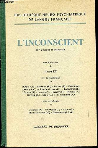 L'INCONSCIENT (VI EME COLLOQUE DE BONNEVAL) - BIBLIOTHEQUE NEURO-PSYCHIATRIQUE DE LANGUE FRANCAISE. L'inconscient et les pulsions / L'inconscient et le langage / Neurobiologie et inconscient / L'incon
